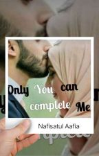 Only You Can Complete Me by nafisatulaafia07