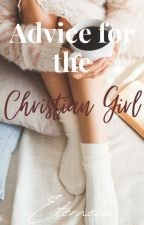 Advice For The Christian Girl by Eternela