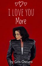 I Love You More | MJJ ✔️ by gris_oscuro