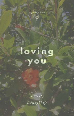 loving you | poem collection by honeykkip