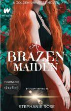 A Brazen Maiden (#1 BRAZEN series-part of the GOLDEN universe) #NaNo2019 ✔ by StephRose1201