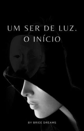 Um Ser De Luz: O Início (Completo) by Briee_Dreams
