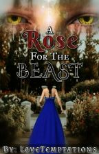A Rose for the Beast by LoveTemptations