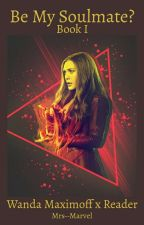 Be My Soulmate? (Wanda Maximoff x Reader) by Mrs--Marvel