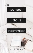 The School Idol's Roommate [BL] by At12MN