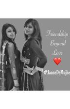 Friendship Beyond Love. ❤️ - #JaaneDeMujhe by HeenaParnani