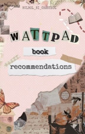 Wattpad Book Recommendations |  by BULBOL_NI_CHANYEOL