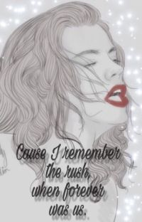 Cause I remember the rush, when forever was us.  LS  cover
