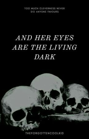 And Her Eyes Are The Living Dark by TheForgottenCoolKid