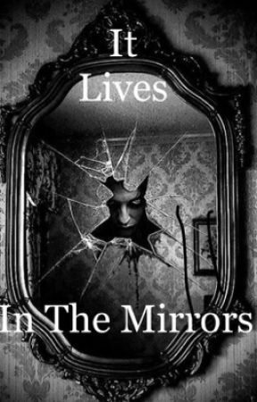 It Lives in The Mirrors by ShipQueen23