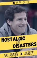 Nostalgic For Disasters [Jake Peralta X Reader]  by LargeLoser