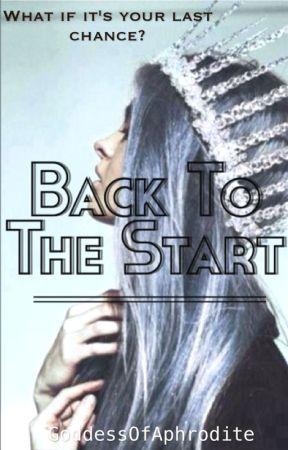 Back To The Start (ON HOLD) by GoddessOfAphrodite