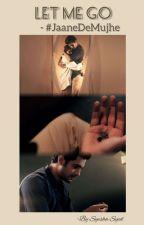 Let Me Go - #JaaneDeMujhe by syedsyesha