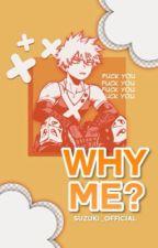 why me? • bakugou katsuki by Suzuki_Official