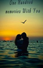 One  Hundred  memories With You by patorka