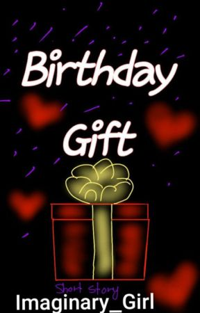 BirthDay Gift  by 1mgnry_Grl