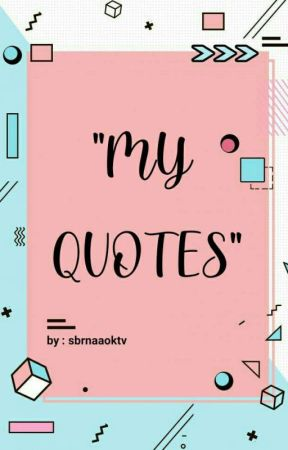 """""""MY QUOTES"""" 