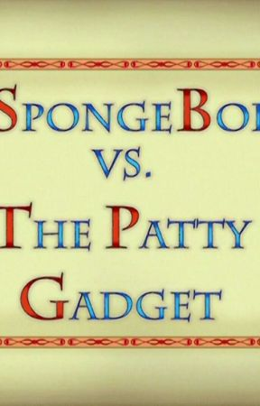 Spongebob Squarepants And The Patty Gadget✔ by IAMJESSIE123