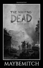 𝐌𝐀𝐘𝐁𝐄𝐌𝐈𝐓𝐂𝐇 ◦ The Walking Dead Game by deansdestiny