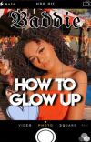 HOW TO GLOW UP (EXTREME BADDIE EDITION) cover