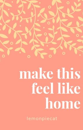 make this feel like home || l.s by lemonpiecat