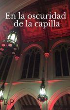 En la oscuridad de la capilla by ThatFilthyBlackGoat