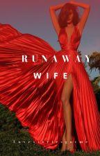 Runaway Wife|✔ by Lovestoriesgotme