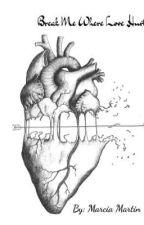 Break Me Where Love Hurts  by InkPrincessMarcia