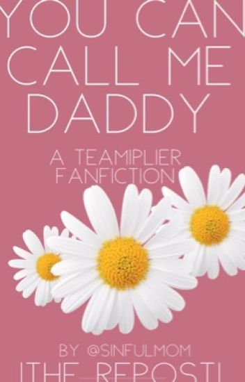 You Can Call Me Daddy| A Teamiplier Smut Book| THE TWO YEAR OLD REPOST