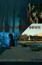To The Upside Down  {A Stranger Things story} by ups1de_d0wn