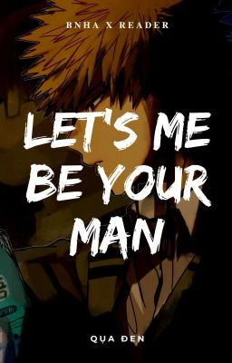 [bnha x reader] / Let's me be your man