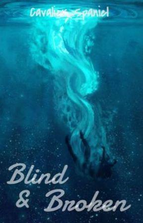 Blind & Broken by Cavalier_Spaniel