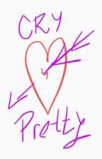 Cry Pretty by deeinwonderland