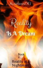 Book 2 Reality is a Dream (Sequel to Reality is a Nightmare/ Tsu'tey Love Story) by musiclover1561