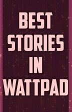 BEST STORIES IN WATTPAD by MaxpeinEnrile13