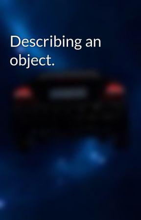 Describing an object. by innuendostory