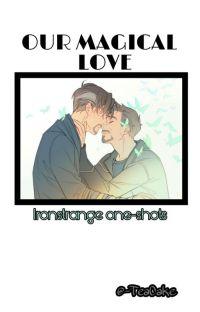 """𝐎𝐮𝐫 𝐦𝐚𝐠𝐢𝐜𝐚𝐥 𝐥𝐨𝐯𝐞"" - IRONSTRANGE ONE-SHOTS cover"