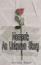 Moment: An Unknown Story #JaaneDeMujhe by Warisha_Ahmed