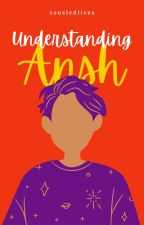 Understanding Ansh (LGBTQ Fiction)✔ by TousledLives