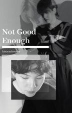 not good enough  (Hiatus) by hinayashouyou