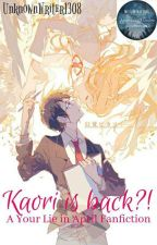 ✔ Kaori is back?! [A Your Lie in April Fanfiction] (Under Editing) by UnknownWriter1308