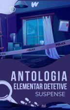 ANTOLOGIA ELEMENTAR DETETIVE - As Melhores Histórias by WattpadSuspenseLP