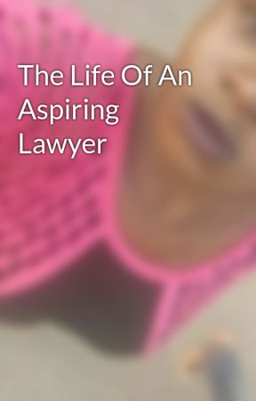 The Life Of An Aspiring Lawyer by Nonye_N