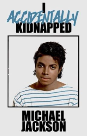 I Accidentally Kidnapped Michael Jackson by fanofmj