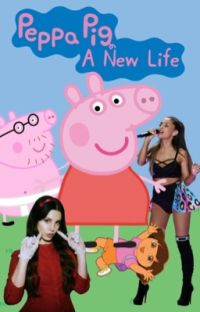 The New Life | A Peppa Pig Fanfic cover