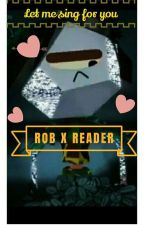 Rob X Singer! Reader (Let Me Sing For You) by Hitoshimybeloved