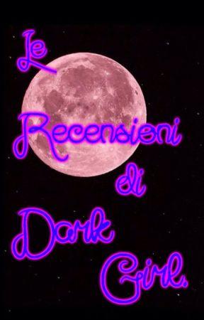 Le Recensioni di _Dark Girl_ by Katyy_2002