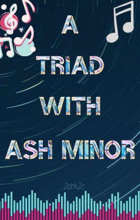 A Triad With Ash Minor (MxMxM) ✓ by 2drk2c