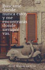 Búscame donde nunca estoy y me encontrarás donde siempre vas. by Josemgarcia95