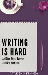 Writing Is Hard (And Other Things Someone Should've Mentioned) cover